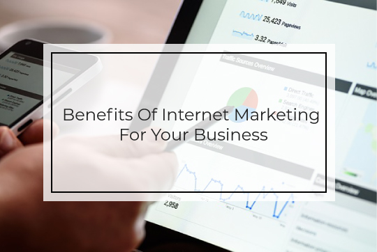 Benefits Of Internet Marketing For Your Business